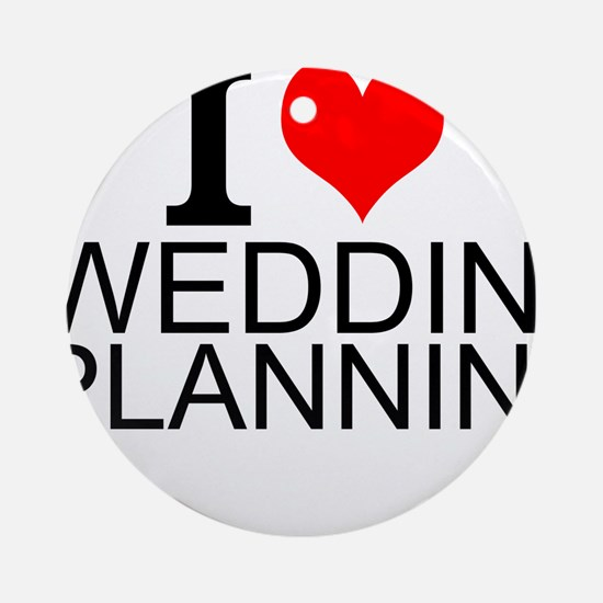 I Love Wedding Planning Round Ornament