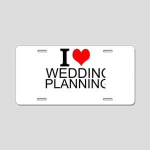I Love Wedding Planning Aluminum License Plate
