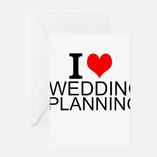 I Love Wedding Planning Greeting Cards