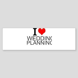 I Love Wedding Planning Bumper Sticker
