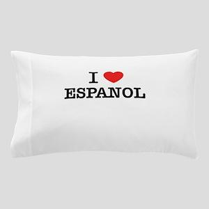 I Love ESPANOL Pillow Case