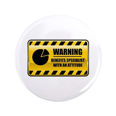 "Warning Benefits Specialist 3.5"" Button (100"
