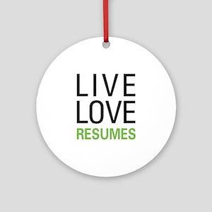Live Love Resumes Ornament (Round)