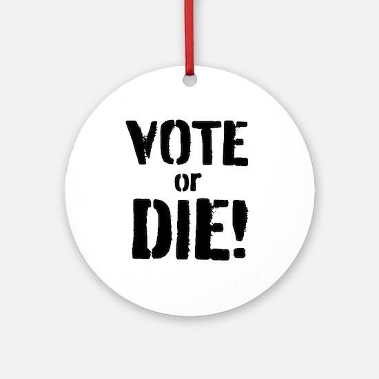 Vote or Die! Round Ornament
