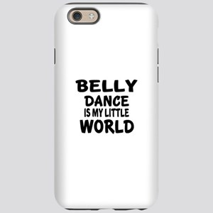 Belly Dance Is My Little Wo iPhone 6/6s Tough Case