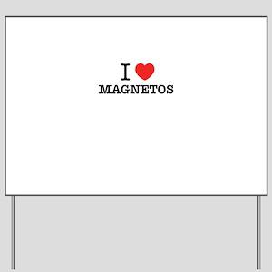 I Love MAGNETOS Yard Sign