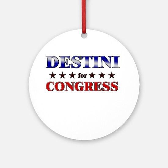 DESTINI for congress Ornament (Round)