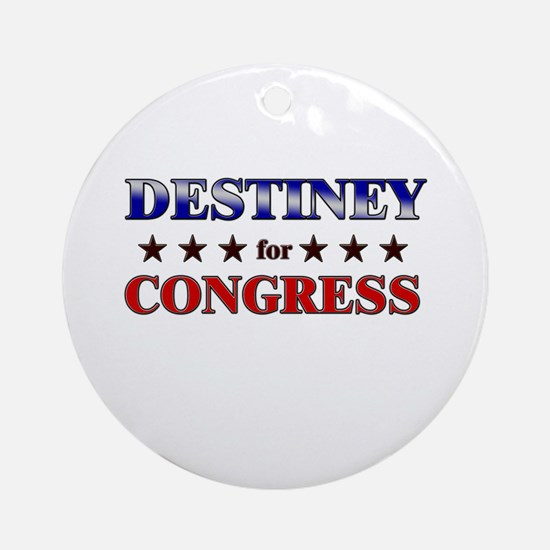 DESTINEY for congress Ornament (Round)