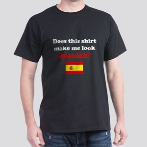 Make Me Look Spanish Dark T-Shirt