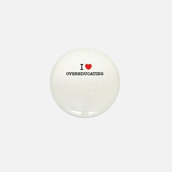 I Love OVEREDUCATING Mini Button