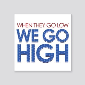 "They Go Low, We Go High Square Sticker 3"" x 3"""