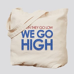 They Go Low, We Go High Tote Bag