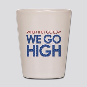 They Go Low, We Go High Shot Glass
