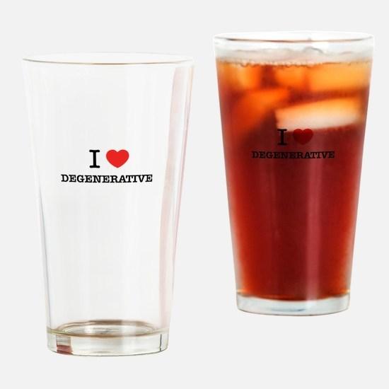 I Love DEGENERATIVE Drinking Glass
