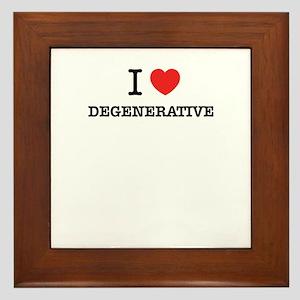I Love DEGENERATIVE Framed Tile