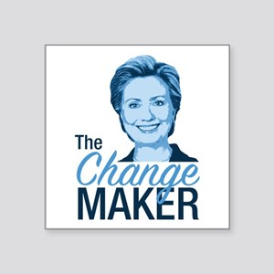 "Hillary, The Change Maker Square Sticker 3"" x 3"""