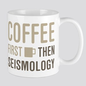 Coffee Then Seismology Mugs
