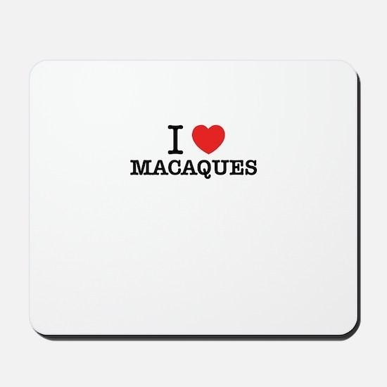 I Love MACAQUES Mousepad