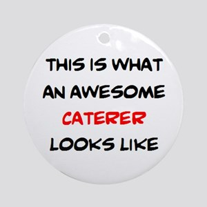 awesome caterer Round Ornament