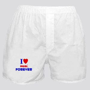 I Love Mikel Forever - Boxer Shorts