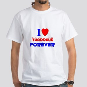 I Love Thaddeus Forever - White T-Shirt