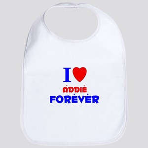 I Love Addie Forever - Bib