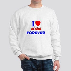 I Love Alana Forever - Sweatshirt