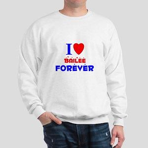 I Love Bailee Forever - Sweatshirt
