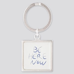 Be Here Now Keychains