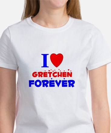 I Love Gretchen Forever - Women's T-Shirt