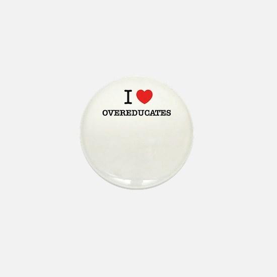 I Love OVEREDUCATES Mini Button