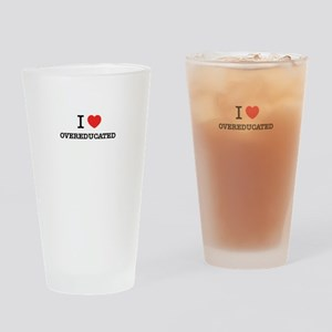 I Love OVEREDUCATED Drinking Glass