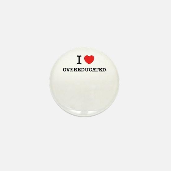 I Love OVEREDUCATED Mini Button