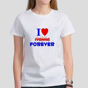 I Love Iyanna Forever - Women's T-Shirt