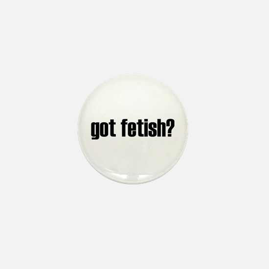 Got Fetish? Mini Button