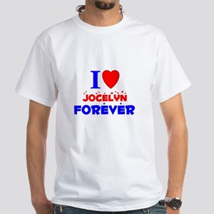 I Love Jocelyn Forever - White T-Shirt
