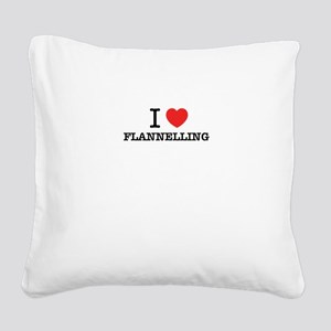 I Love FLANNELLING Square Canvas Pillow