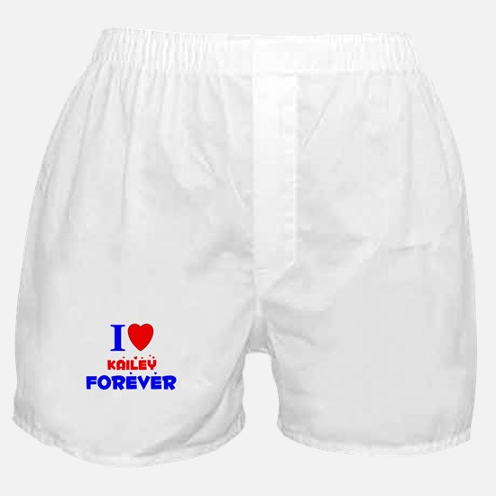 I Love Kailey Forever - Boxer Shorts