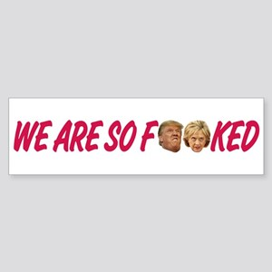 We Are So Fucked artwork Bumper Sticker