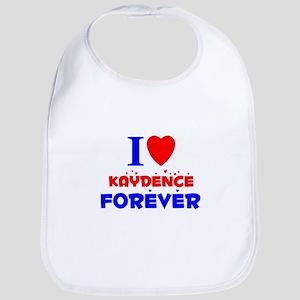 I Love Kaydence Forever - Bib