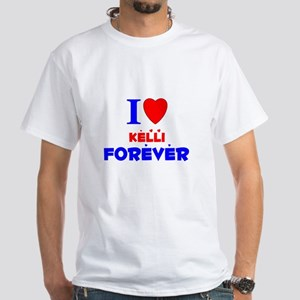 I Love Kelli Forever - White T-Shirt
