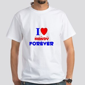 I Love Mandy Forever - White T-Shirt
