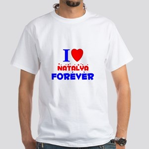 I Love Natalya Forever - White T-Shirt