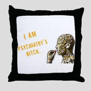 Psychiatry's Bitch Throw Pillow