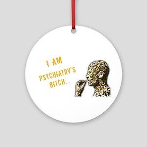 Psychiatry's Bitch Ornament (Round)