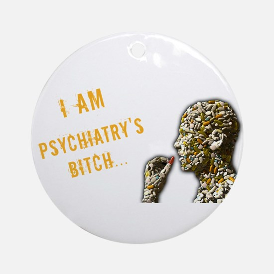 Psychiatry's Bitch Ornament (Round)