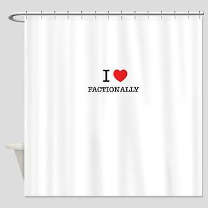 I Love FACTIONALLY Shower Curtain