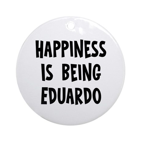 Happiness is being Eduardo Ornament (Round)