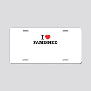 I Love FAMISHED Aluminum License Plate