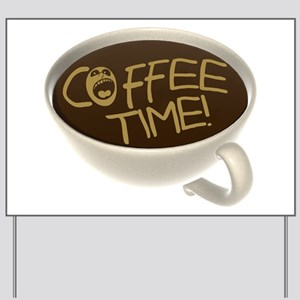 Coffee Time! Coffee Lovers Yard Sign
